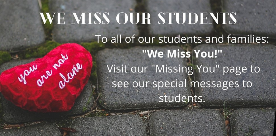 We miss Our students.  Visit our Missing You Page for special messages from staff.