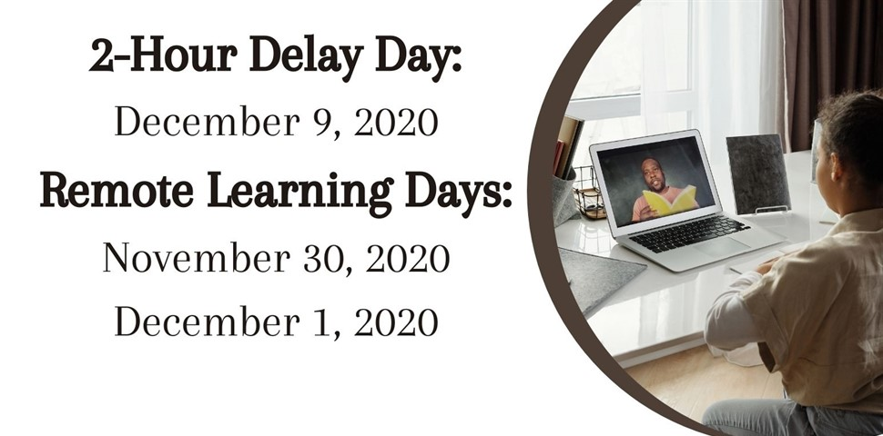 2 Hour Delay December 9 Remote Learning November 30 and December 1